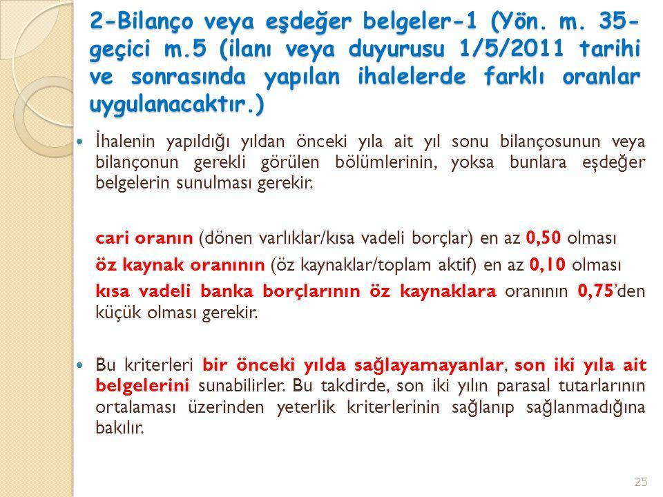 2-Bilanço veya eşdeğer belgeler-1 (Yön. m. 35- geçici m.5 (ilanı veya duyurusu 1/5/2011 tarihi ve sonrasında yapılan ihalelerde farklı oranlar uygulan