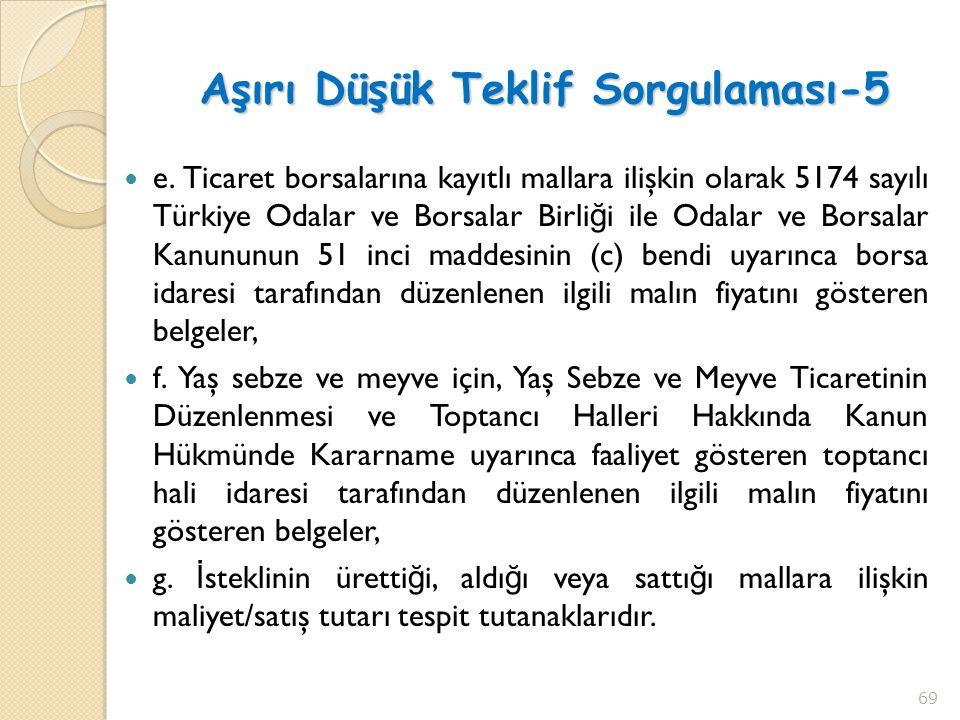 Aşırı Düşük Teklif Sorgulaması-5  e. Ticaret borsalarına kayıtlı mallara ilişkin olarak 5174 sayılı Türkiye Odalar ve Borsalar Birli ğ i ile Odalar v