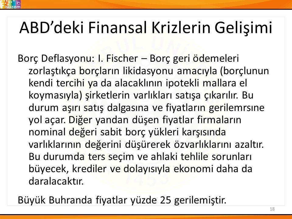 ABD'deki Finansal Krizlerin Gelişimi Borç Deflasyonu: I. Fischer – Borç geri ödemeleri zorlaştıkça borçların likidasyonu amacıyla (borçlunun kendi ter