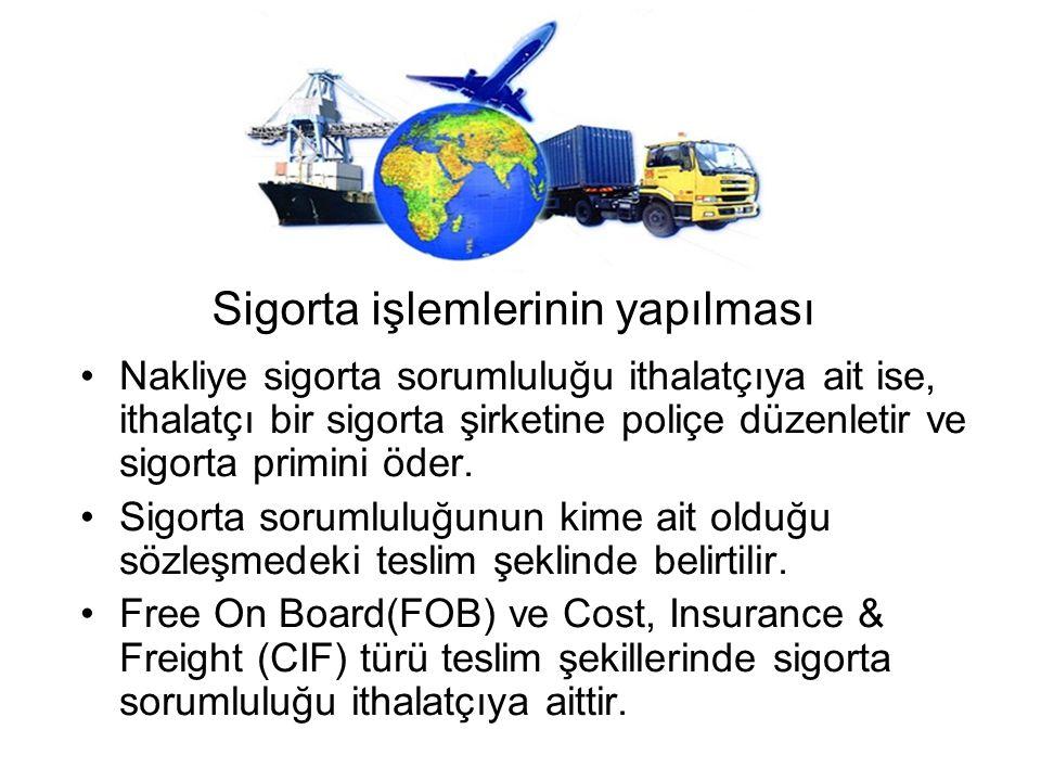 Sigorta işlemlerinin yapılması •Nakliye sigorta sorumluluğu ithalatçıya ait ise, ithalatçı bir sigorta şirketine poliçe düzenletir ve sigorta primini