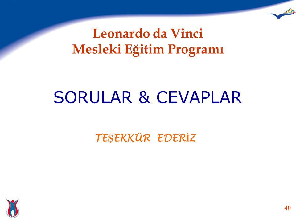 40 Leonardo da Vinci Mesleki Eğitim Programı SORULAR & CEVAPLAR TE Ş EKKÜR EDER İ Z