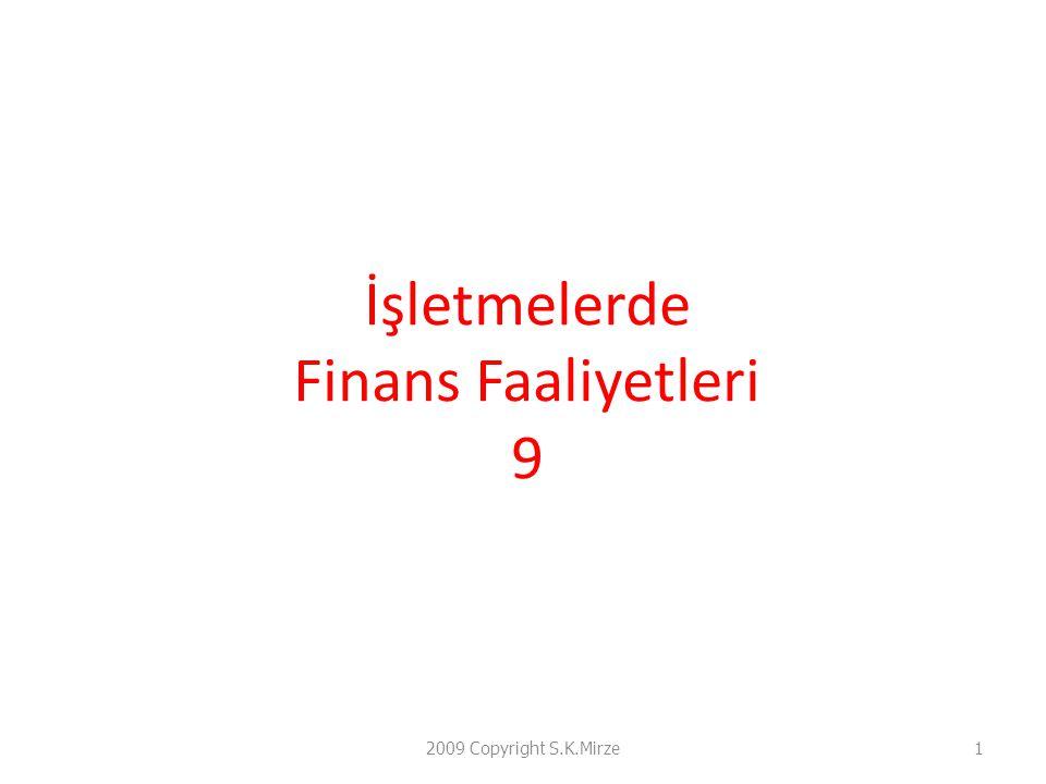 İşletmelerde Finans Faaliyetleri 9 2009 Copyright S.K.Mirze1