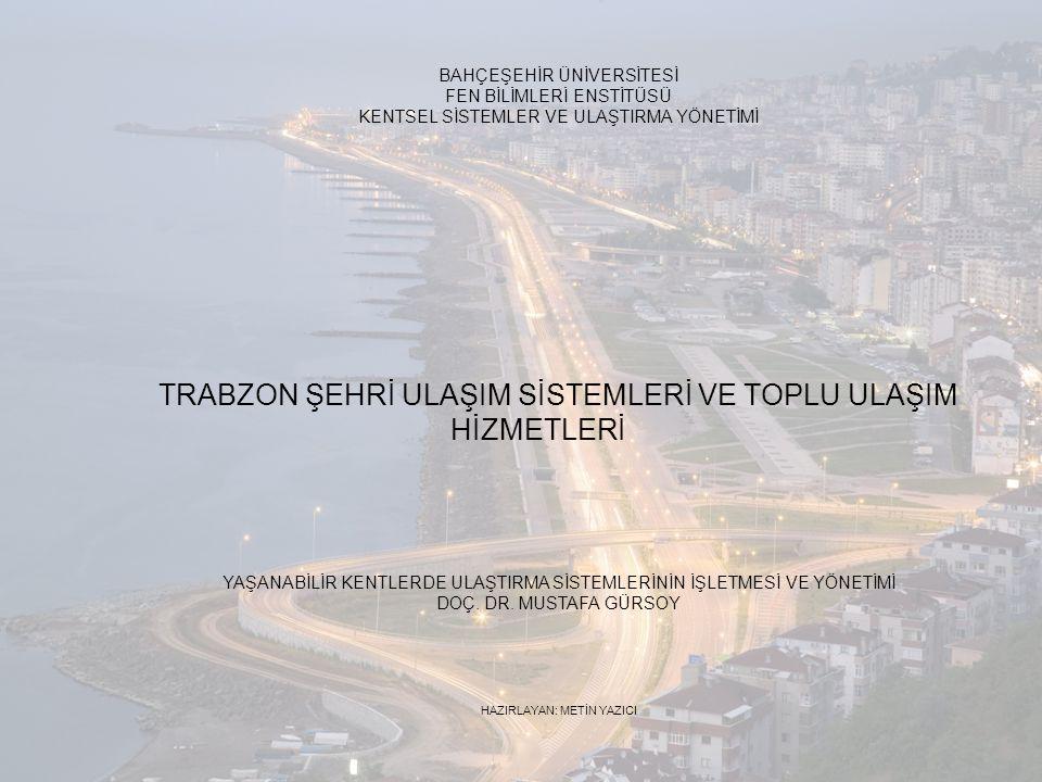 TRABZON KENTİ GENEL YAPISI • Yüzölçümü 4664 km² olan Trabzon kentinin doğusunda Rize, güneydoğusunda Bayburt, güneyinde Gümüşhane, batısında Giresun ve Kuzeyinde Karadeniz ile komşudur.