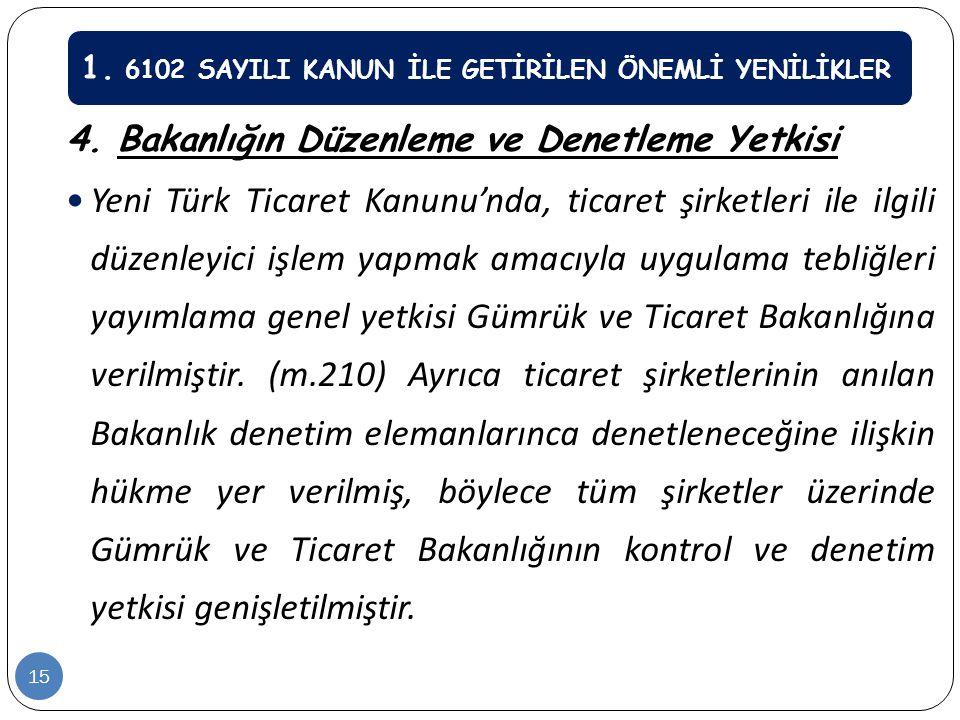 4. Bakanlığın Düzenleme ve Denetleme Yetkisi  Yeni Türk Ticaret Kanunu'nda, ticaret şirketleri ile ilgili düzenleyici işlem yapmak amacıyla uygulama