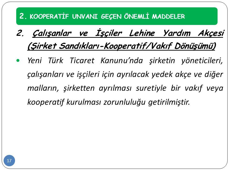 2. Çalışanlar ve İşçiler Lehine Yardım Akçesi (Şirket Sandıkları-Kooperatif/Vakıf Dönüşümü)  Yeni Türk Ticaret Kanunu'nda şirketin yöneticileri, çalı