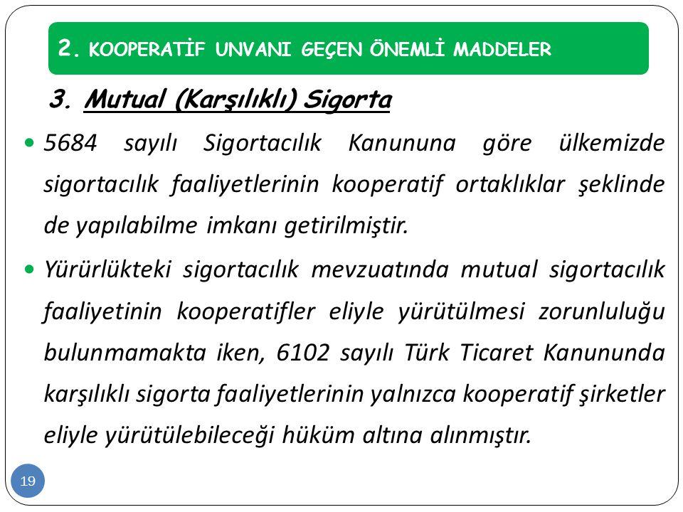 3. Mutual (Karşılıklı) Sigorta  5684 sayılı Sigortacılık Kanununa göre ülkemizde sigortacılık faaliyetlerinin kooperatif ortaklıklar şeklinde de yapı