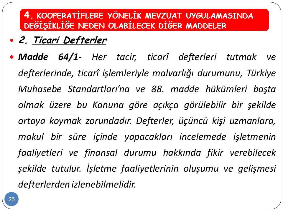  2. Ticari Defterler  Madde 64/1- Her tacir, ticarî defterleri tutmak ve defterlerinde, ticarî işlemleriyle malvarlığı durumunu, Türkiye Muhasebe St