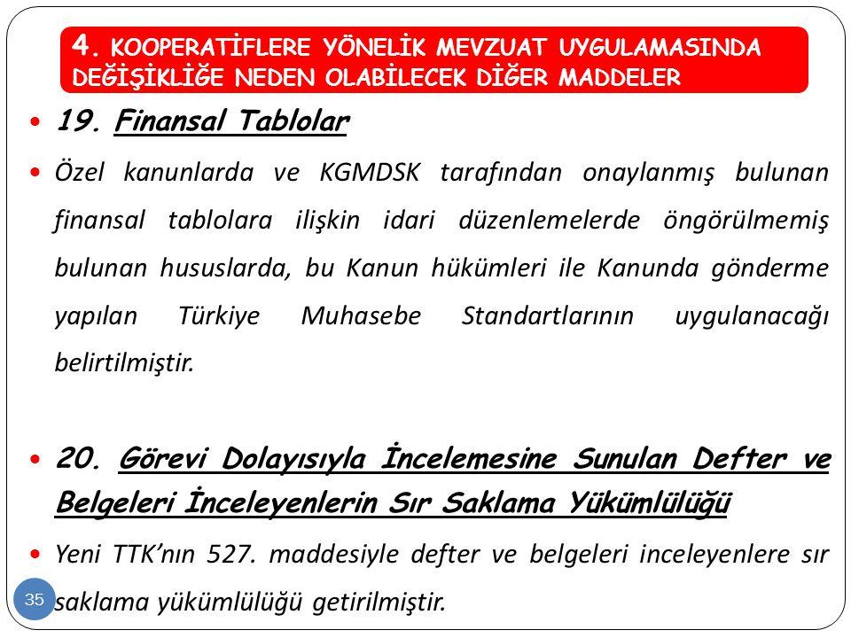  19. Finansal Tablolar  Özel kanunlarda ve KGMDSK tarafından onaylanmış bulunan finansal tablolara ilişkin idari düzenlemelerde öngörülmemiş bulunan