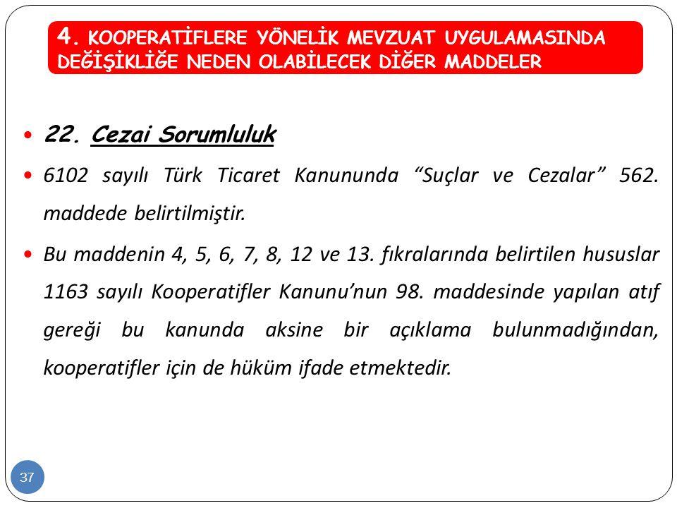 """ 22. Cezai Sorumluluk  6102 sayılı Türk Ticaret Kanununda """"Suçlar ve Cezalar"""" 562. maddede belirtilmiştir.  Bu maddenin 4, 5, 6, 7, 8, 12 ve 13. fı"""