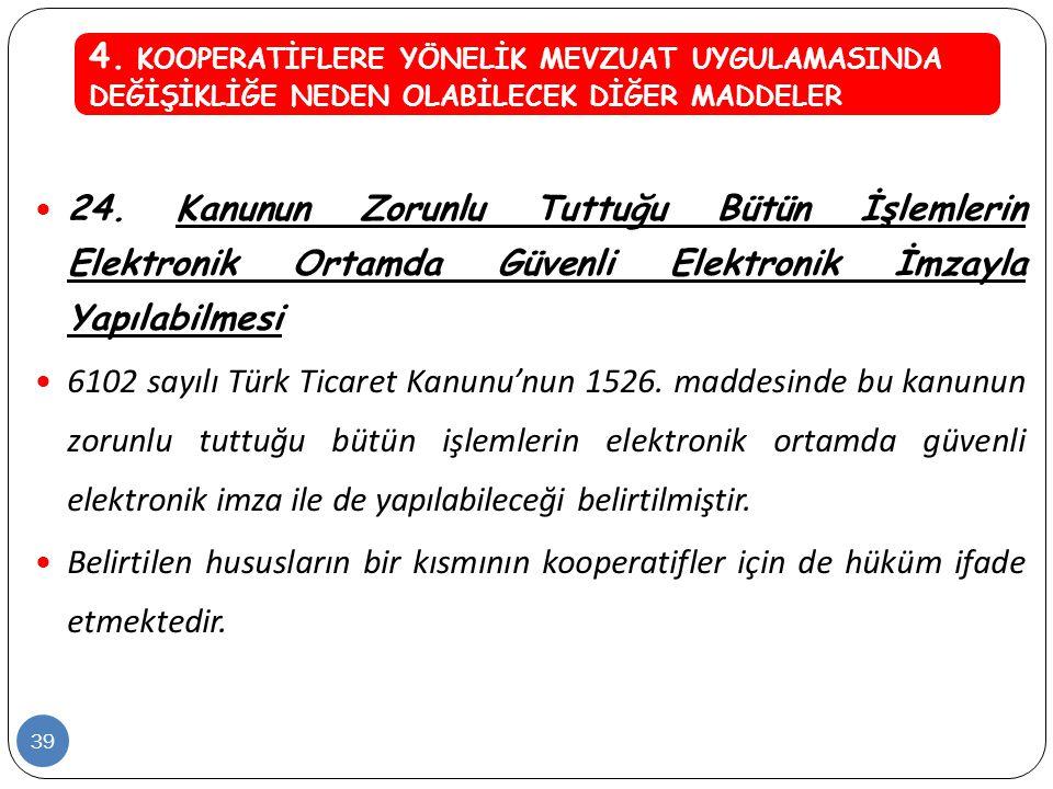  24. Kanunun Zorunlu Tuttuğu Bütün İşlemlerin Elektronik Ortamda Güvenli Elektronik İmzayla Yapılabilmesi  6102 sayılı Türk Ticaret Kanunu'nun 1526.