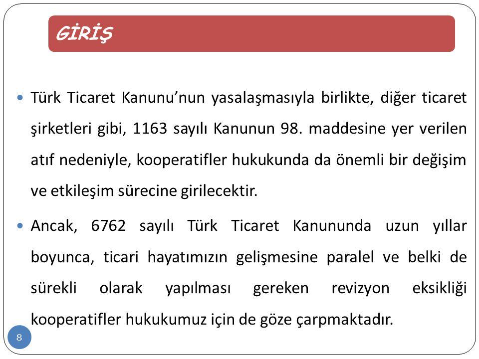 GİRİŞ  Türk Ticaret Kanunu'nun yasalaşmasıyla birlikte, diğer ticaret şirketleri gibi, 1163 sayılı Kanunun 98.