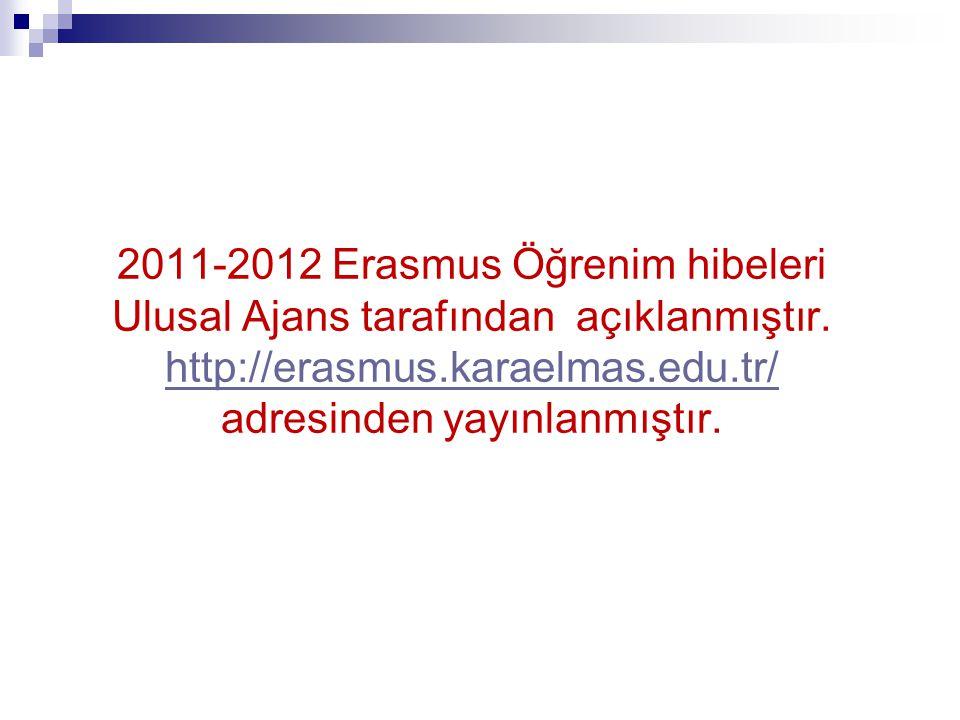 2011-2012 Erasmus Öğrenim hibeleri Ulusal Ajans tarafından açıklanmıştır. http://erasmus.karaelmas.edu.tr/ adresinden yayınlanmıştır. http://erasmus.k