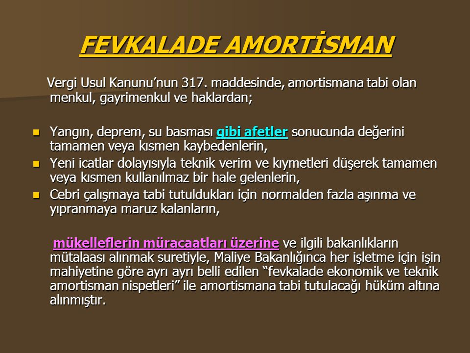 FEVKALADE AMORTİSMAN Vergi Usul Kanunu'nun 317. maddesinde, amortismana tabi olan menkul, gayrimenkul ve haklardan; Vergi Usul Kanunu'nun 317. maddesi