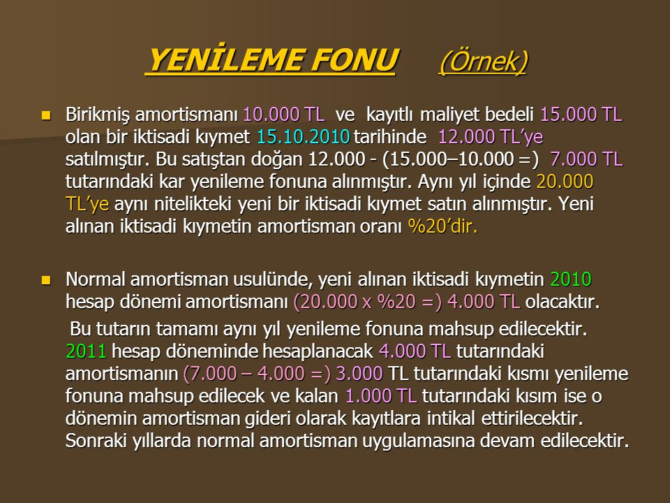 YENİLEME FONU (Örnek)  Birikmiş amortismanı 10.000 TL ve kayıtlı maliyet bedeli 15.000 TL olan bir iktisadi kıymet 15.10.2010 tarihinde 12.000 TL'ye
