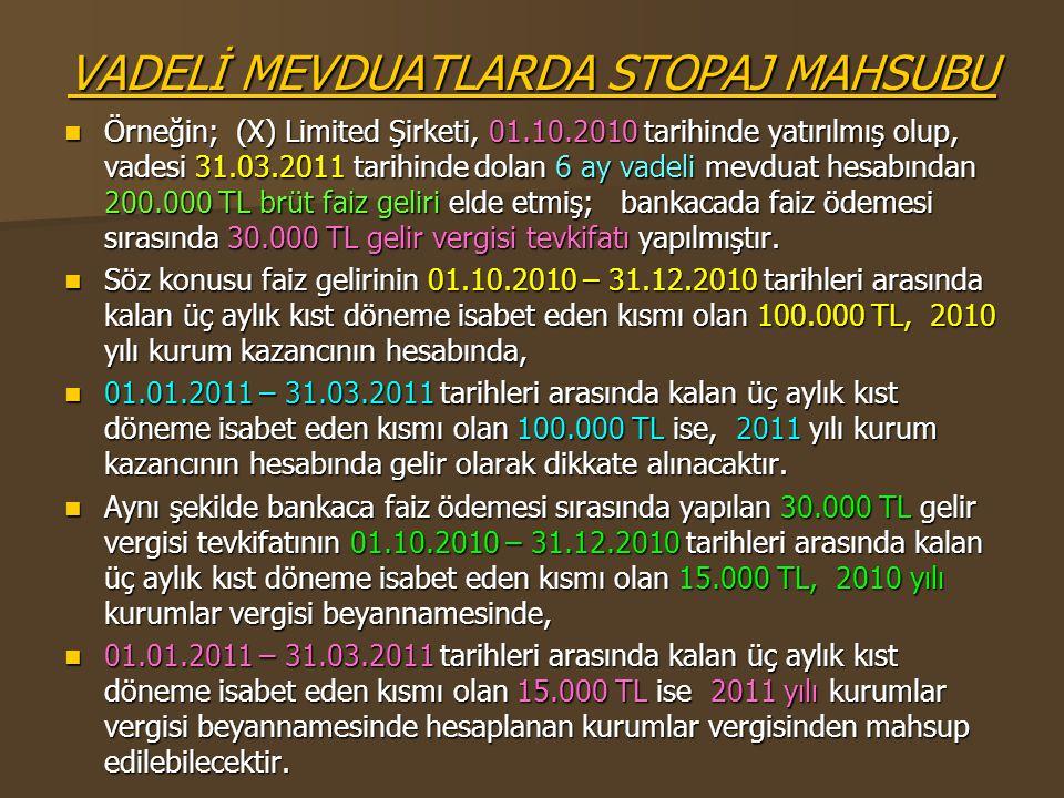 VADELİ MEVDUATLARDA STOPAJ MAHSUBU  Örneğin; (X) Limited Şirketi, 01.10.2010 tarihinde yatırılmış olup, vadesi 31.03.2011 tarihinde dolan 6 ay vadeli