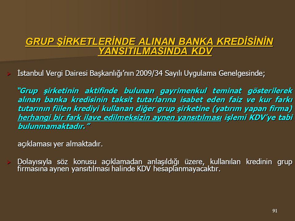 """GRUP ŞİRKETLERİNDE ALINAN BANKA KREDİSİNİN YANSITILMASINDA KDV  İstanbul Vergi Dairesi Başkanlığı'nın 2009/34 Sayılı Uygulama Genelgesinde; """"Grup şir"""