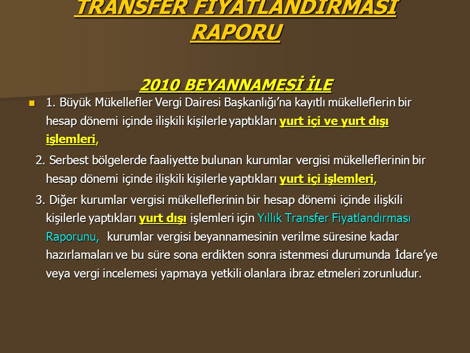 TRANSFER FİYATLANDIRMASI RAPORU 2010 BEYANNAMESİ İLE  1. Büyük Mükellefler Vergi Dairesi Başkanlığı'na kayıtlı mükelleflerin bir hesap dönemi içinde