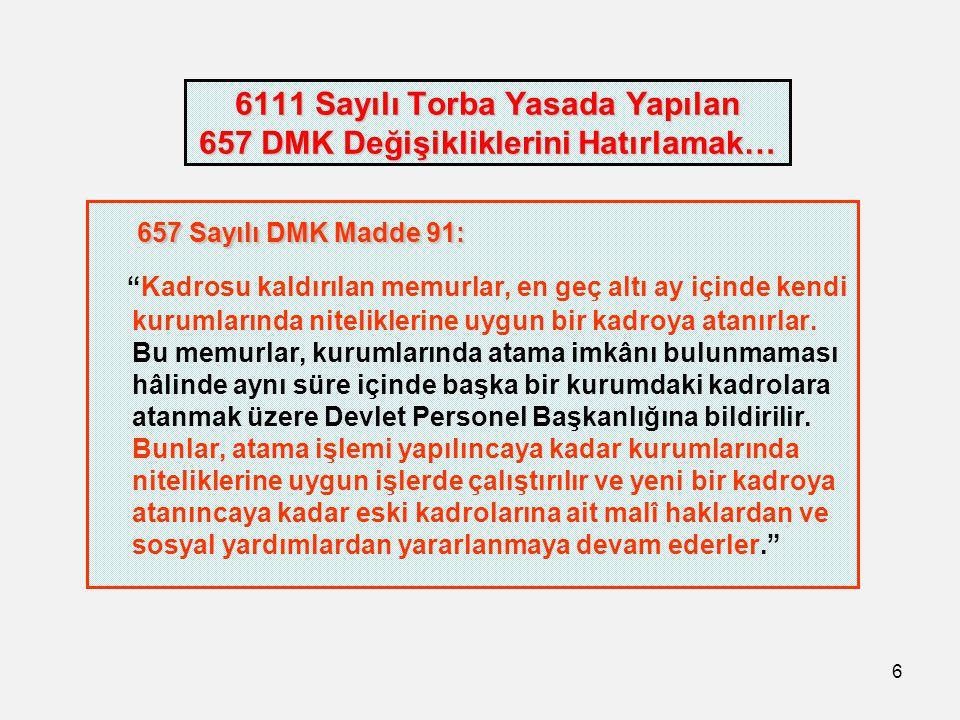 """6 6111 Sayılı Torba Yasada Yapılan 657 DMK Değişikliklerini Hatırlamak… 657 Sayılı DMK Madde 91: 657 Sayılı DMK Madde 91: """"Kadrosu kaldırılan memurlar"""