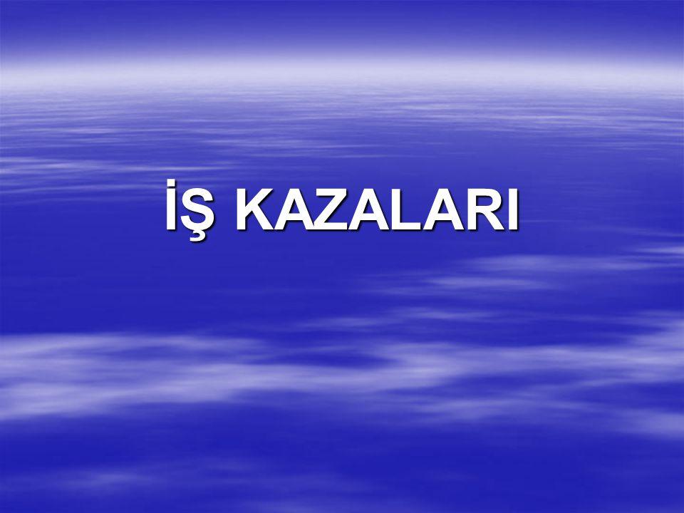 İŞ KAZALARI