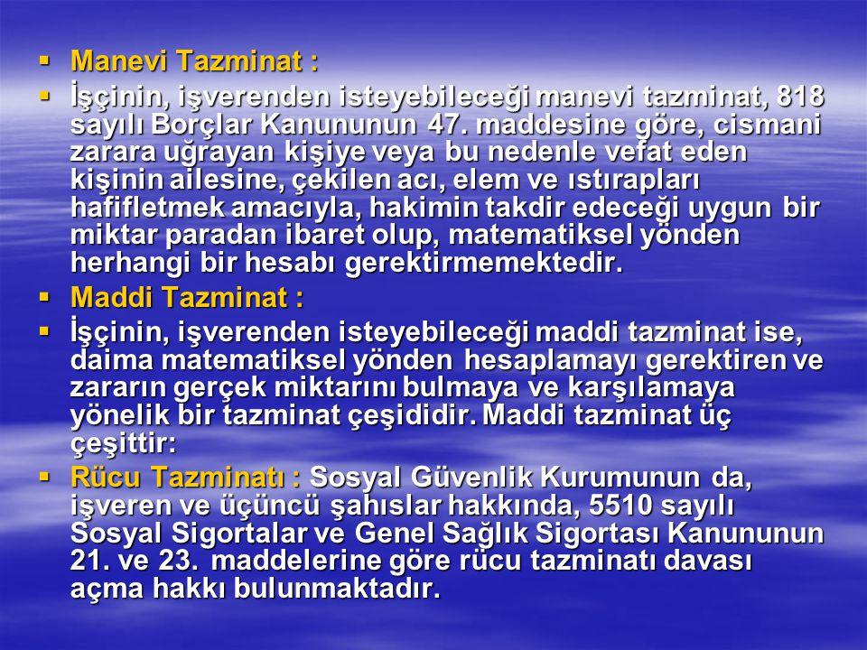 Manevi Tazminat :  İşçinin, işverenden isteyebileceği manevi tazminat, 818 sayılı Borçlar Kanununun 47.