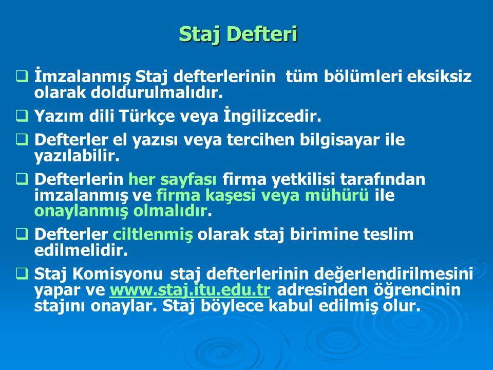  İmzalanmış Staj defterlerinin tüm bölümleri eksiksiz olarak doldurulmalıdır.  Yazım dili Türkçe veya İngilizcedir.  Defterler el yazısı veya terci