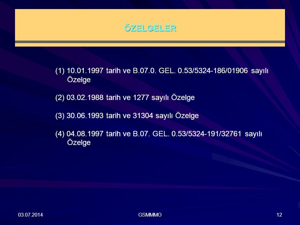 ÖZELGELER 03.07.2014GSMMMO12 (1) 10.01.1997 tarih ve B.07.0. GEL. 0.53/5324-186/01906 sayılı Özelge (2) 03.02.1988 tarih ve 1277 sayılı Özelge (3) 30.