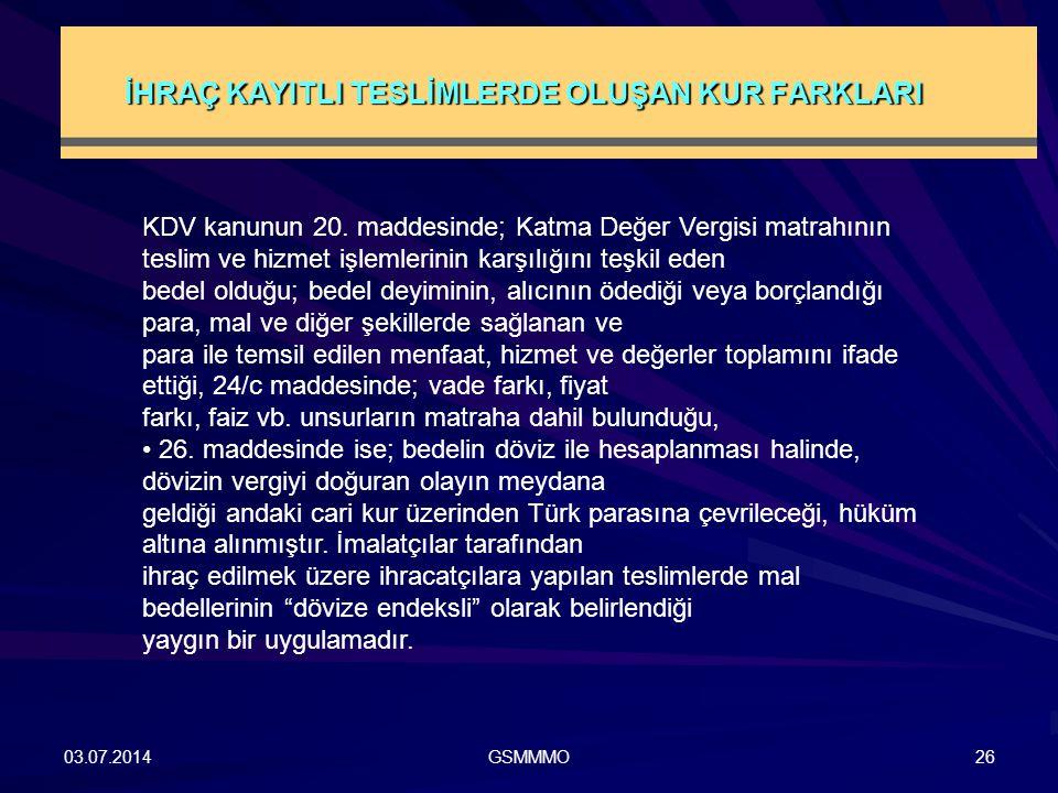 İHRAÇ KAYITLI TESLİMLERDE OLUŞAN KUR FARKLARI 03.07.2014GSMMMO26 KDV kanunun 20. maddesinde; Katma Değer Vergisi matrahının teslim ve hizmet işlemleri