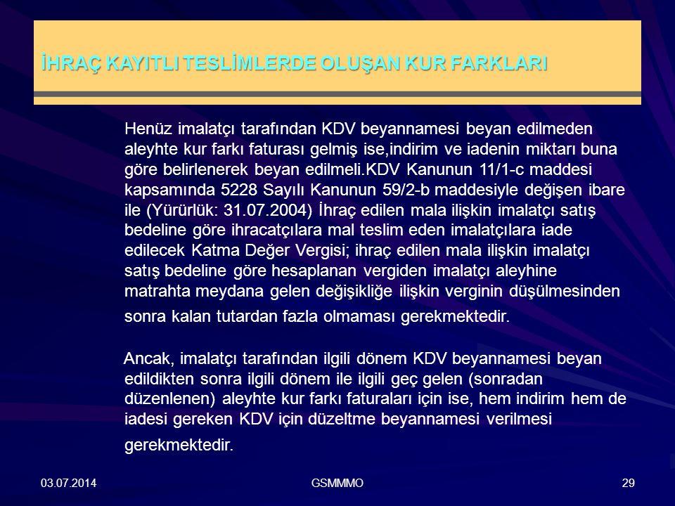 İHRAÇ KAYITLI TESLİMLERDE OLUŞAN KUR FARKLARI 03.07.2014GSMMMO29 Henüz imalatçı tarafından KDV beyannamesi beyan edilmeden aleyhte kur farkı faturası