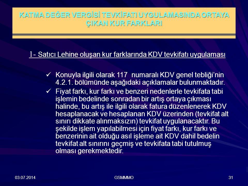 KATMA DEĞER VERGİSİ TEVKİFATI UYGULAMASINDA ORTAYA ÇIKAN KUR FARKLARI 03.07.2014GSMMMO31 1- Satıcı Lehine oluşan kur farklarında KDV tevkifatı uygulam