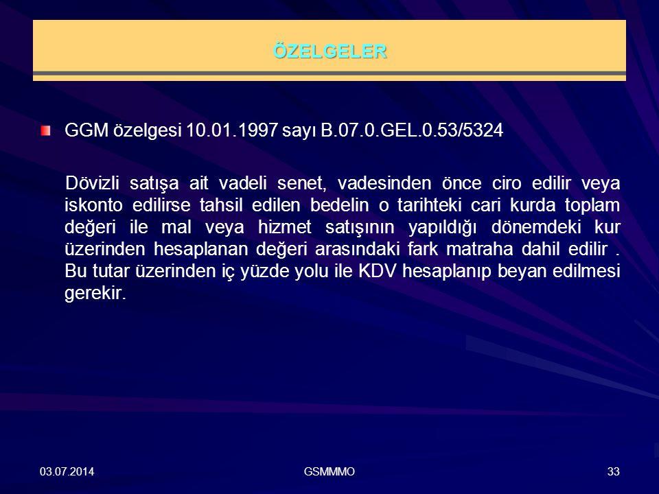 ÖZELGELER GGM özelgesi 10.01.1997 sayı B.07.0.GEL.0.53/5324 Dövizli satışa ait vadeli senet, vadesinden önce ciro edilir veya iskonto edilirse tahsil