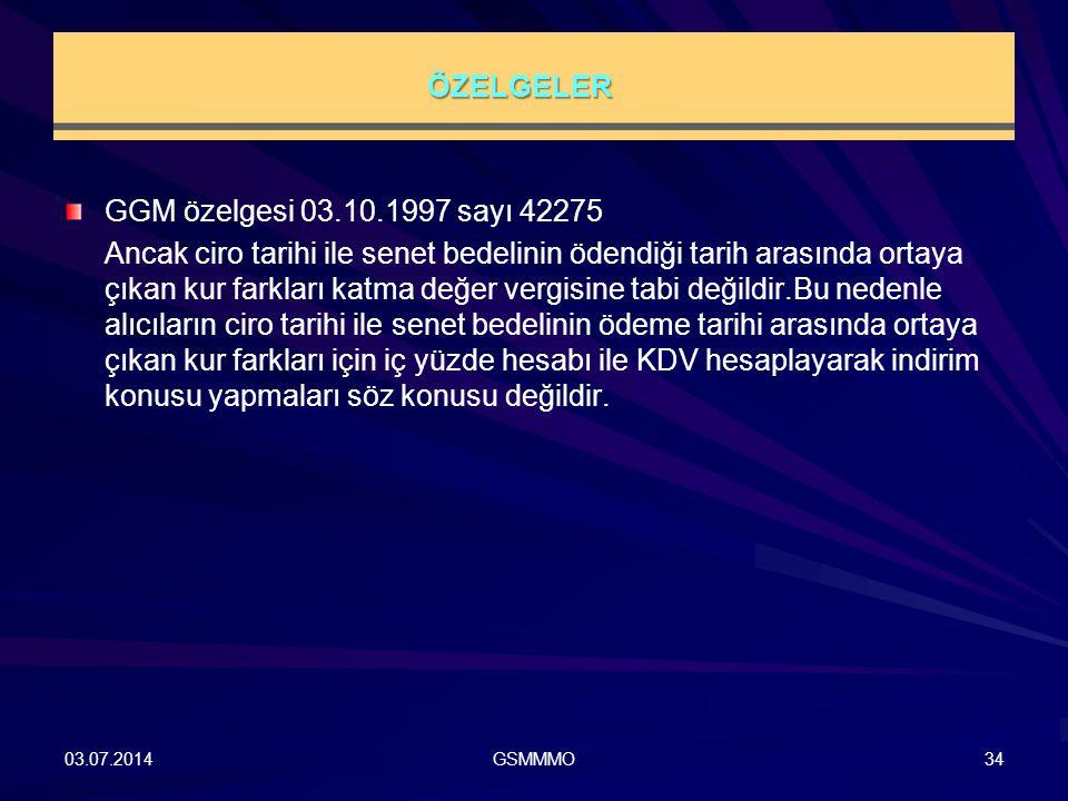 ÖZELGELER GGM özelgesi 03.10.1997 sayı 42275 Ancak ciro tarihi ile senet bedelinin ödendiği tarih arasında ortaya çıkan kur farkları katma değer vergi