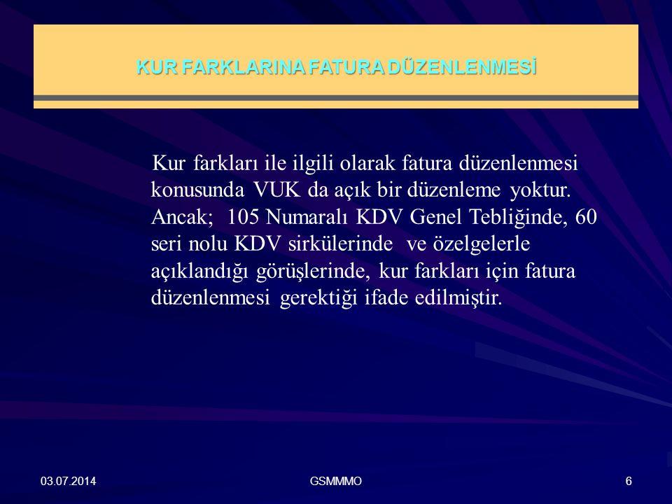 KUR FARKLARINA FATURA DÜZENLENMESİ 03.07.2014GSMMMO6 Kur farkları ile ilgili olarak fatura düzenlenmesi konusunda VUK da açık bir düzenleme yoktur. An