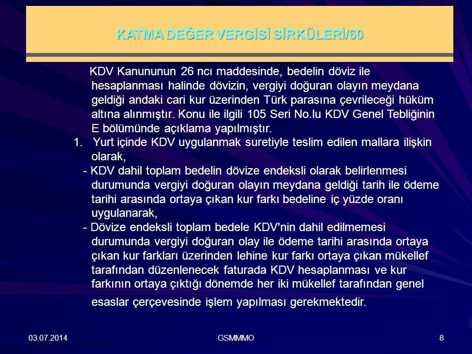 03.07.2014GSMMMO8 KDV Kanununun 26 ncı maddesinde, bedelin döviz ile hesaplanması halinde dövizin, vergiyi doğuran olayın meydana geldiği andaki cari