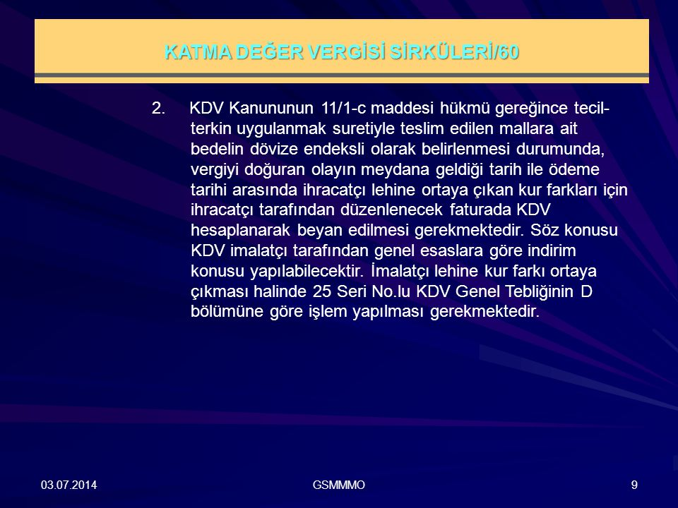 03.07.2014GSMMMO9 2. KDV Kanununun 11/1-c maddesi hükmü gereğince tecil- terkin uygulanmak suretiyle teslim edilen mallara ait bedelin dövize endeksli