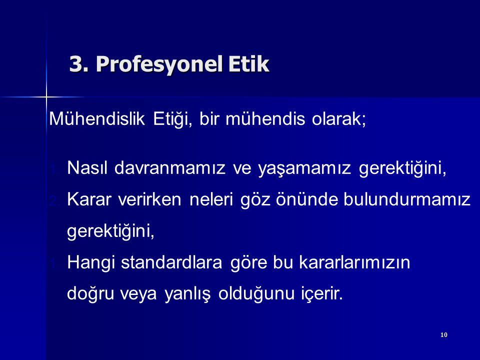 10 Mühendislik Etiği, bir mühendis olarak; 1. Nasıl davranmamız ve yaşamamız gerektiğini, 2. Karar verirken neleri göz önünde bulundurmamız gerektiğin