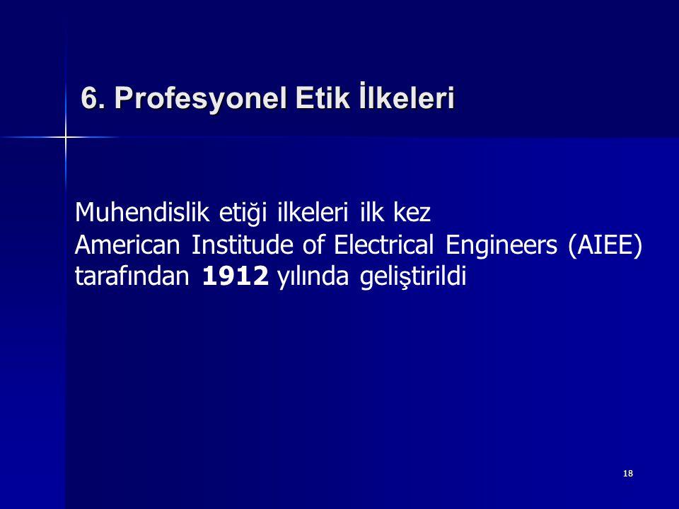 18 Muhendislik eti ğ i ilkeleri ilk kez American Institude of Electrical Engineers (AIEE) tarafından 1912 yılında geli ş tirildi 6. Profesyonel Etik İ