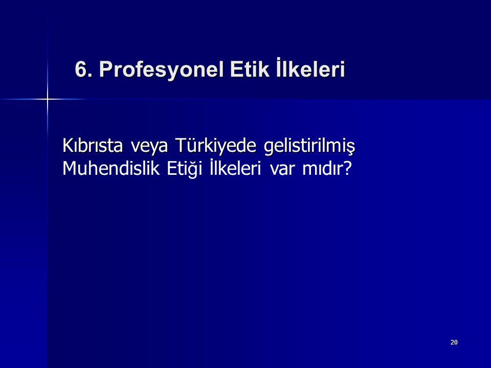 20 Kıbrısta veya Türkiyede gelistirilmi ş Muhendislik Eti ğ i İ lkeleri var mıdır? 6. Profesyonel Etik İlkeleri