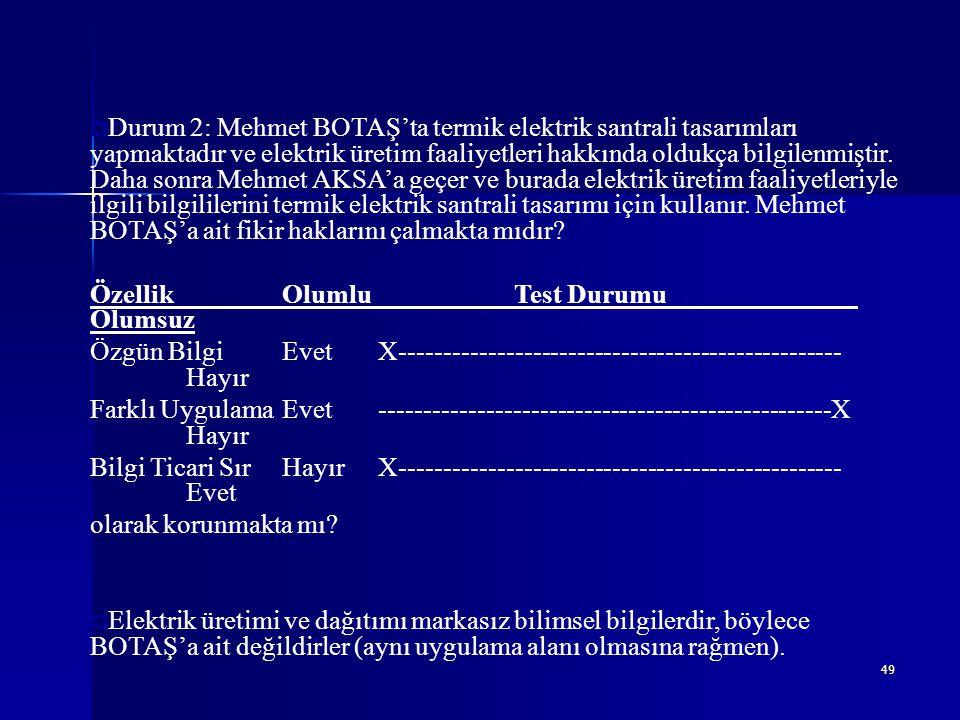 49  Durum 2: Mehmet BOTAŞ'ta termik elektrik santrali tasarımları yapmaktadır ve elektrik üretim faaliyetleri hakkında oldukça bilgilenmiştir. Daha s
