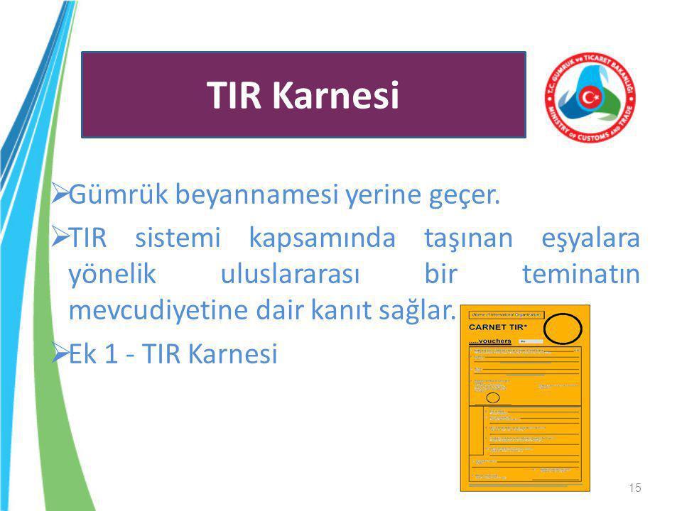  Gümrük beyannamesi yerine geçer.  TIR sistemi kapsamında taşınan eşyalara yönelik uluslararası bir teminatın mevcudiyetine dair kanıt sağlar.  Ek