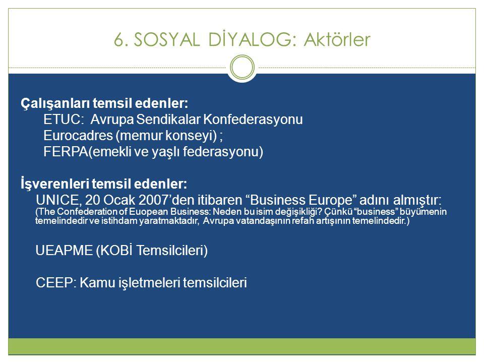 6. SOSYAL DİYALOG: Aktörler Çalışanları temsil edenler: ETUC: Avrupa Sendikalar Konfederasyonu Eurocadres (memur konseyi) ; FERPA(emekli ve yaşlı fede