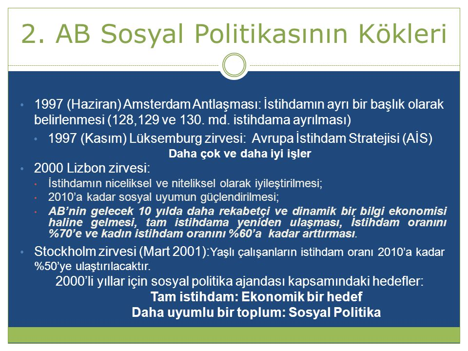 2. AB Sosyal Politikasının Kökleri • 1997 (Haziran) Amsterdam Antlaşması: İstihdamın ayrı bir başlık olarak belirlenmesi (128,129 ve 130. md. istihdam