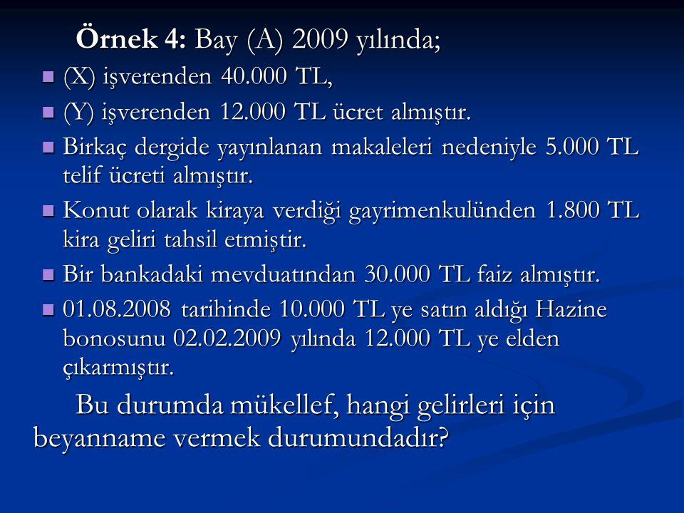 Örnek 4: Bay (A) 2009 yılında;  (X) işverenden 40.000 TL,  (Y) işverenden 12.000 TL ücret almıştır.