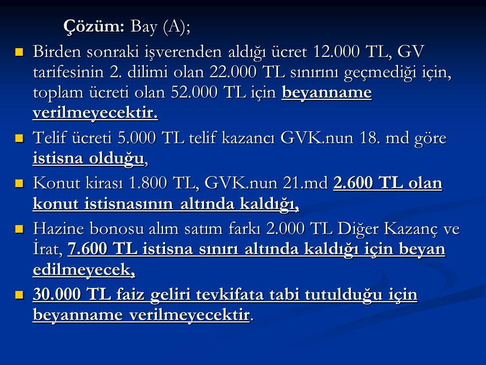 Çözüm: Bay (A);  Birden sonraki işverenden aldığı ücret 12.000 TL, GV tarifesinin 2.