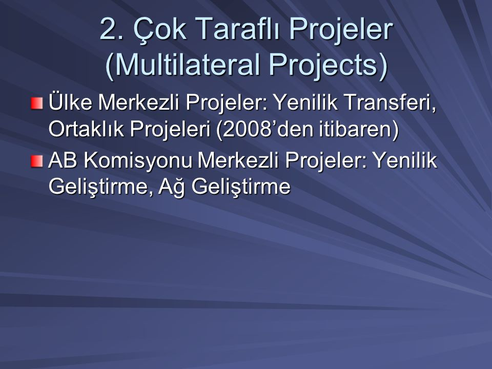 2. Çok Taraflı Projeler (Multilateral Projects) Ülke Merkezli Projeler: Yenilik Transferi, Ortaklık Projeleri (2008'den itibaren) AB Komisyonu Merkezl