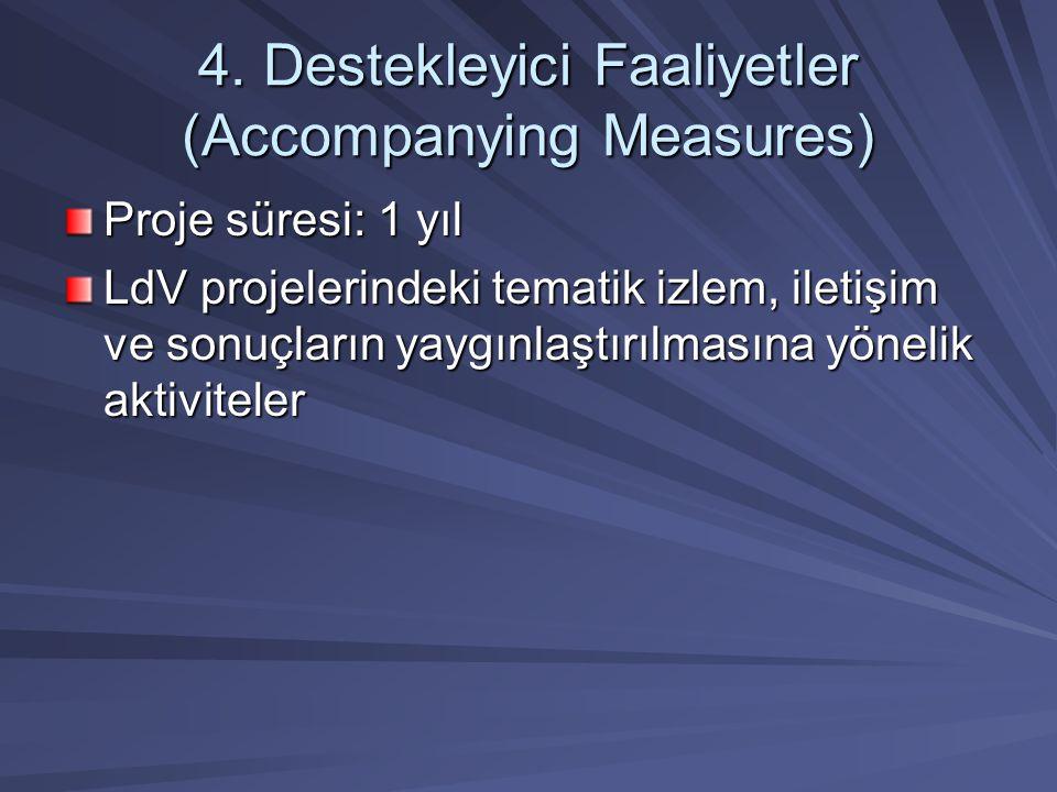 4. Destekleyici Faaliyetler (Accompanying Measures) Proje süresi: 1 yıl LdV projelerindeki tematik izlem, iletişim ve sonuçların yaygınlaştırılmasına