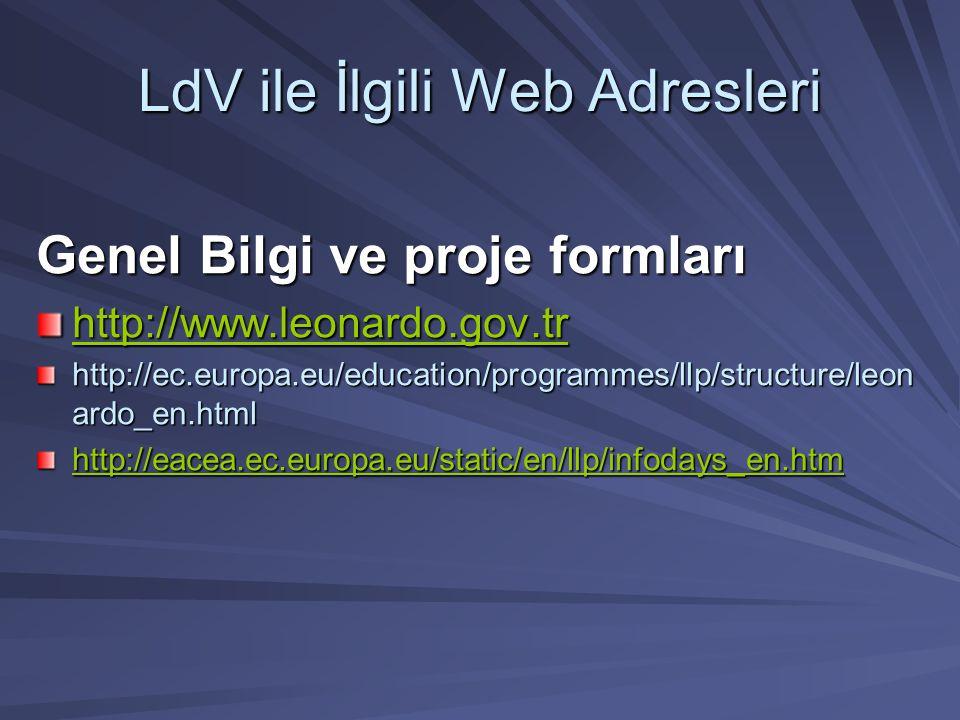LdV ile İlgili Web Adresleri Genel Bilgi ve proje formları http://www.leonardo.gov.tr http://ec.europa.eu/education/programmes/llp/structure/leon ardo
