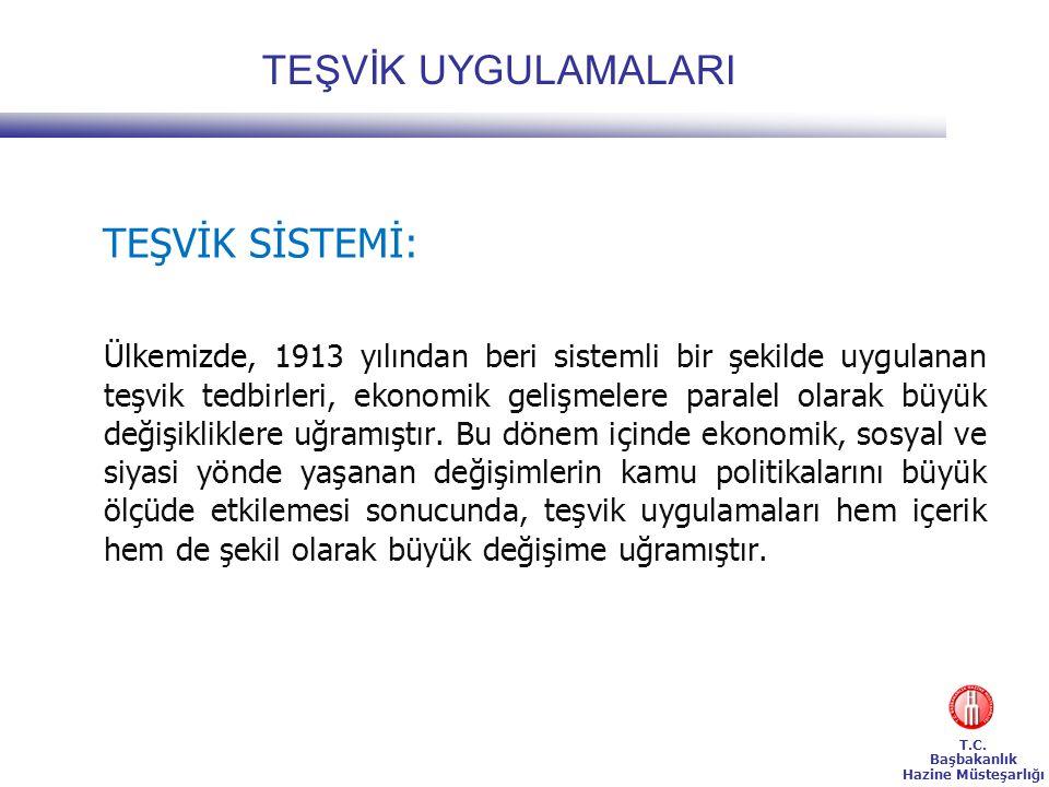 T.C. Başbakanlık Hazine Müsteşarlığı TEŞVİK UYGULAMALARI TEŞVİK SİSTEMİ: Ülkemizde, 1913 yılından beri sistemli bir şekilde uygulanan teşvik tedbirler