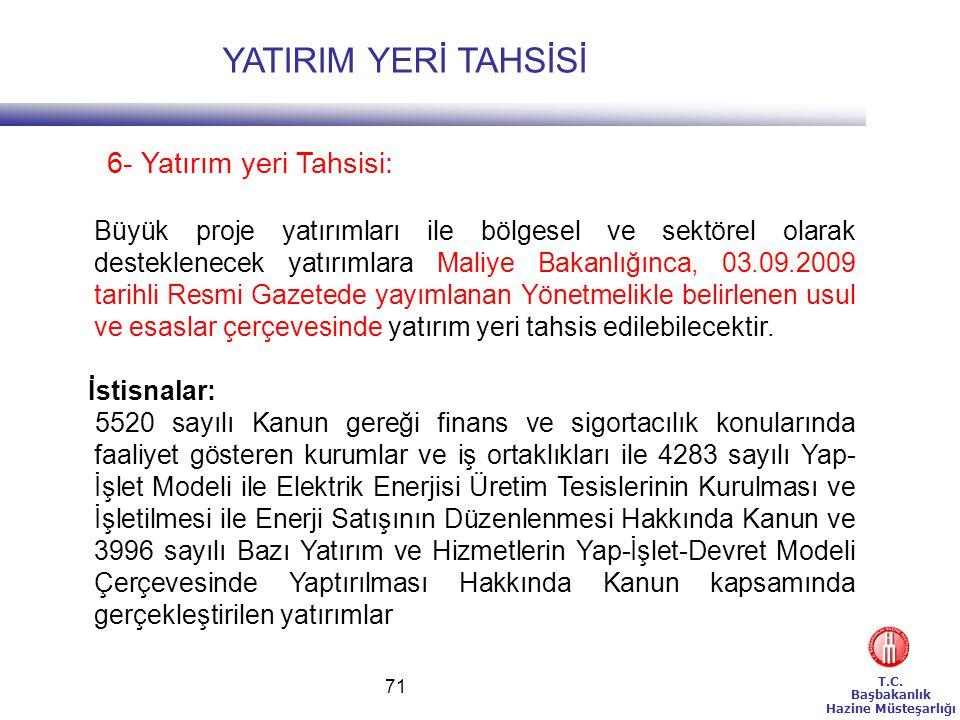 T.C. Başbakanlık Hazine Müsteşarlığı 71 YATIRIM YERİ TAHSİSİ 6- Yatırım yeri Tahsisi: Büyük proje yatırımları ile bölgesel ve sektörel olarak destekle