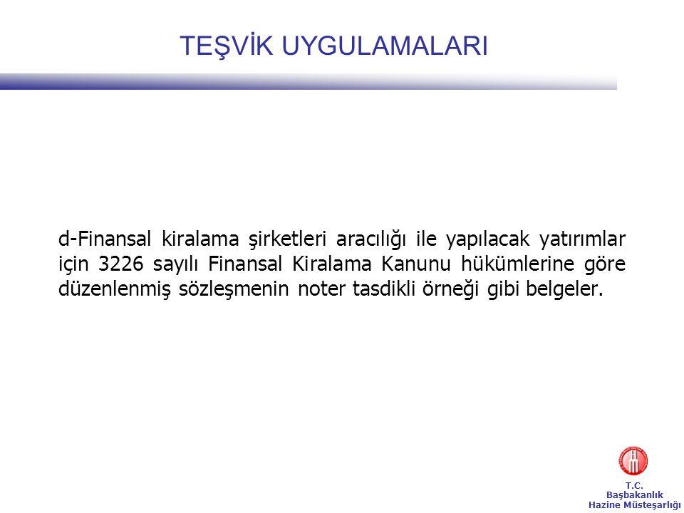T.C. Başbakanlık Hazine Müsteşarlığı TEŞVİK UYGULAMALARI d-Finansal kiralama şirketleri aracılığı ile yapılacak yatırımlar için 3226 sayılı Finansal K