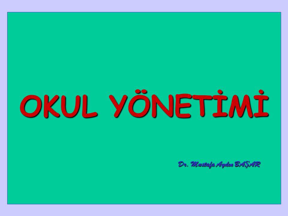 OKUL YÖNETİMİ Dr. Mustafa Aydın BA Ş AR Dr. Mustafa Aydın BA Ş AR